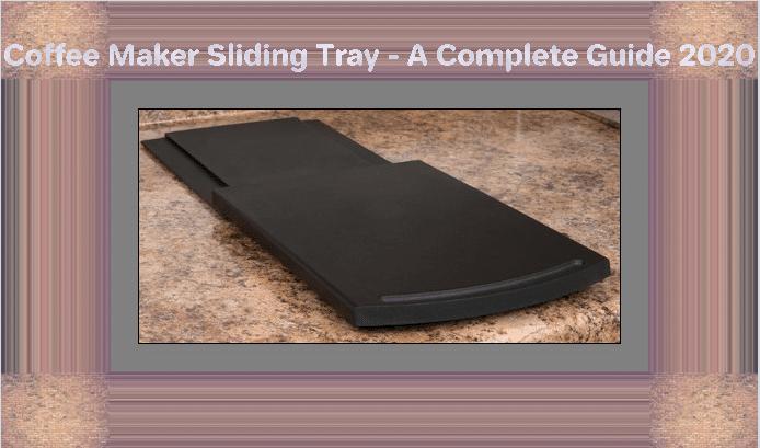 Coffee Maker Sliding Tray