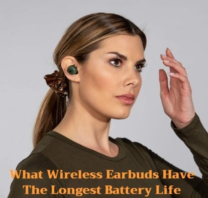 what wireless earbuds have the longest battery life