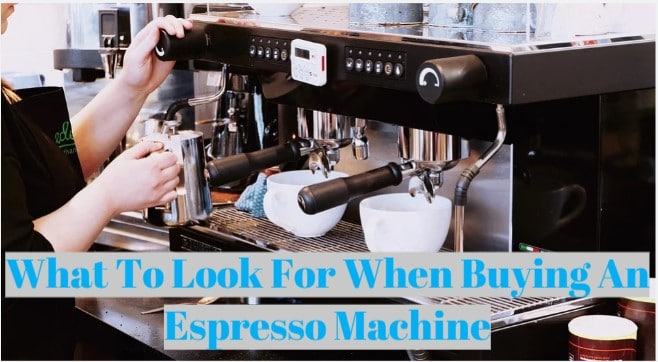 What To Look For When Buying An Espresso Machine