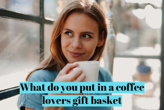 What do you put in a coffee lovers gift basket