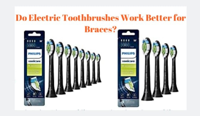 Do electric toothbrushes work better for braces