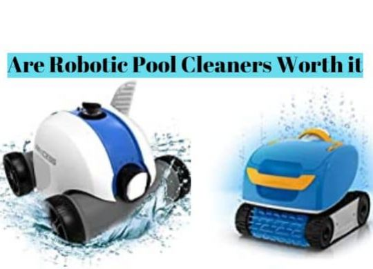 Are Robotic Pool Cleaners Worth it